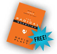 Radical Question FREE Book The Radical Question by David Platt