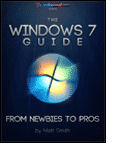 The Windows 7 Guide FREE The Windows 7 Guide: From Newbies to Pros Magazine