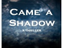 CAME A SHADOW Kindle
