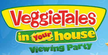 VeggieTales in Your House FREE VeggieTales in Your House Viewing House Party (Apply)