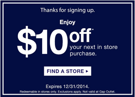 To get a FREE  10 off  10 Gap Purchase sign up with a new email to get it.  Valid in store only 6165416e72b9b