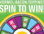 HORMEL Bacon Toppings Spin to Win Instant Win Game