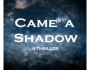 CAME A SHADOW Kindle Book